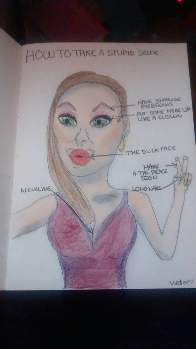 Drawing Of A Girl Taking A Selfie How to Take A Stupid Selfie thesociallife by Needsomecafeine On