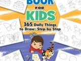 Drawing Everyday Things the Drawing Book for Kids 365 Daily Things to Draw Step by Step