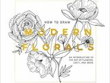 Drawing Modern Flowers Amazon Com How to Draw Modern Florals An Introduction to the Art